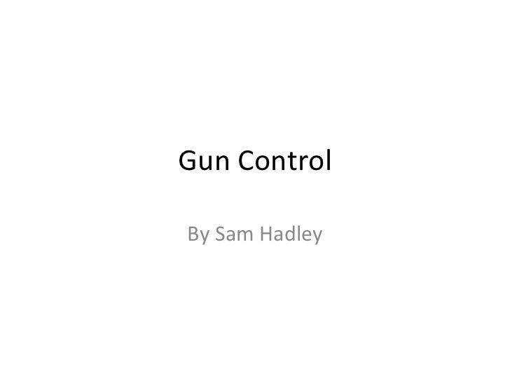 Gun Control By Sam Hadley
