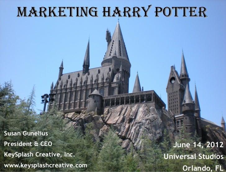 Marketing Harry PotterSusan GuneliusPresident & CEO               June 14, 2012KeySplash Creative, Inc.    Universal Studi...