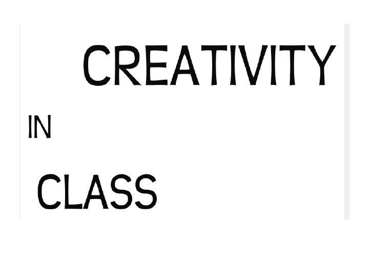 CREATIVITY IN CLASS