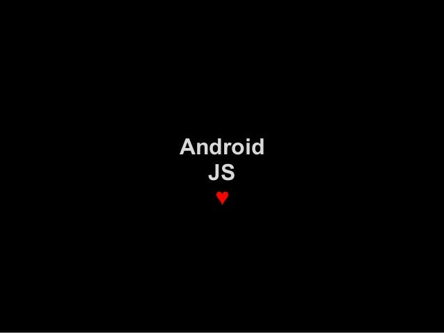 Android  JS   ♥