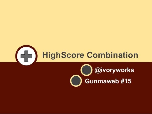 HighScore Combination @ivoryworks Gunmaweb #15
