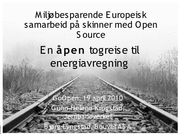 M iljøbesparende E uropeisk samarbeid på skinner med O pen             S ource    E n å pen togreise til       energiavreg...