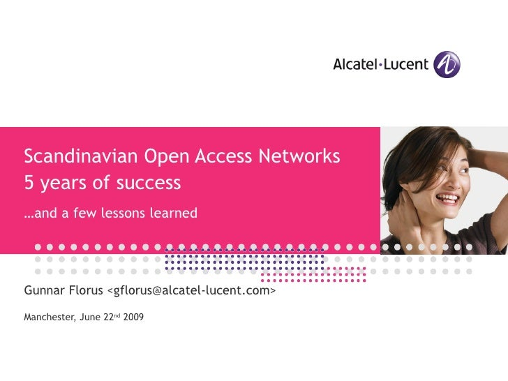 Scandinavian Open Access Networks 5 years of success …and a few lessons learned     Gunnar Florus <gflorus@alcatel-lucent....