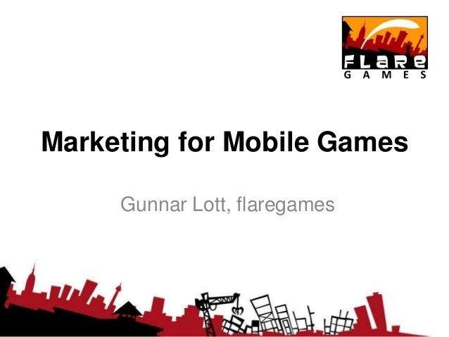 Marketing for Mobile Games     Gunnar Lott, flaregames
