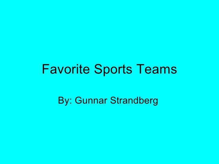 Favorite Sports Teams By: Gunnar Strandberg