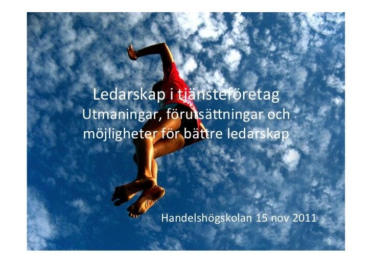 Ledarskap i tjänsteföretag Utmaningar, förutsä6ningar och möjligheter för bä6re ledarskap             ...