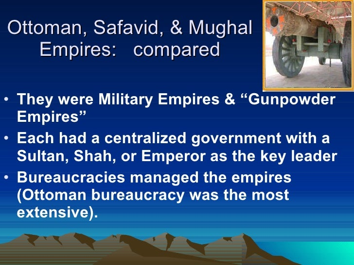 compare and contrast ottoman and mughal empires The ottoman, mughal, and safavid empires were all very powerful empires for several centuries, but all of them declined and broke apart but what led to this outcome all three empires had their unique troubles, but some of the causes were similar.