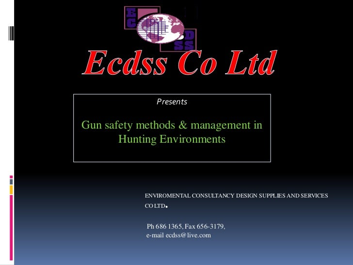 Ecdss Co Ltd<br />Presents<br />Gun safety methods & management in Hunting Environments<br />ENVIROMENTAL CONSULTANCY DESI...