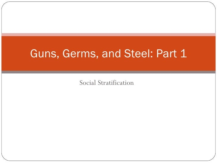 Social Stratification Guns, Germs, and Steel: Part 1