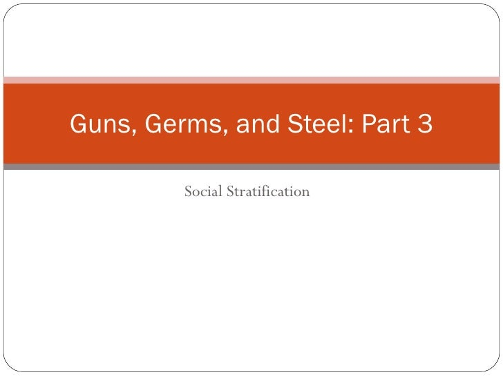 Social Stratification Guns, Germs, and Steel: Part 3