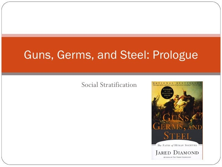 Social Stratification Guns, Germs, and Steel: Prologue