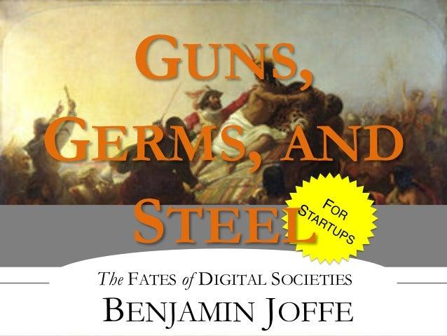 The FATES of DIGITAL SOCIETIES BENJAMIN JOFFE GUNS, GERMS, AND STEEL
