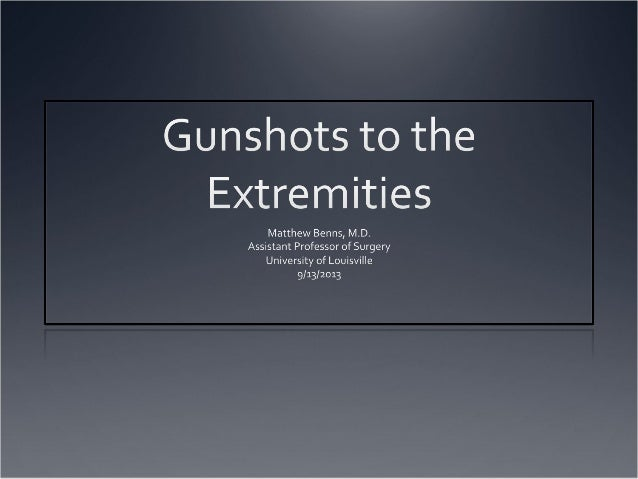 Day 2   CME- Trauma Symposium   Gunshots to extremeties bennes
