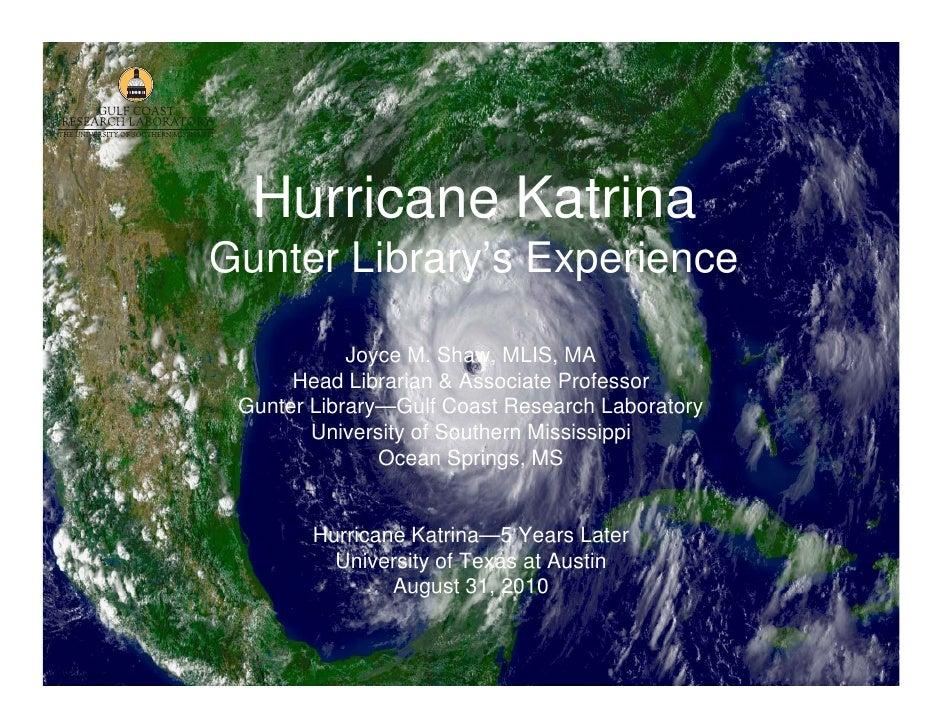 Hurricane Katrina Gunter Library's Experience              Joyce M. Shaw, MLIS, MA       Head Librarian & Associate Profes...