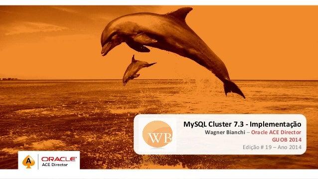MySQL  Cluster  7.3  -‐  Implementação   Wagner  Bianchi  –  Oracle  ACE  Director   GUOB  2014 ...