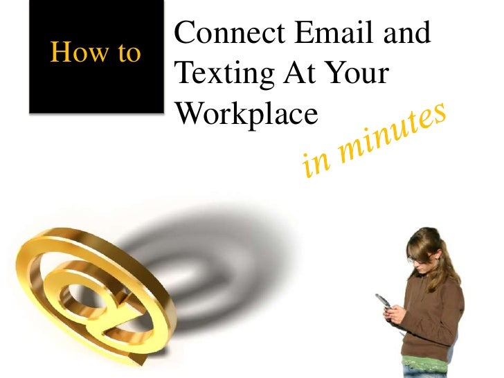 Connect Email and Texting At Your Workplace  <br />How to<br />in minutes<br />