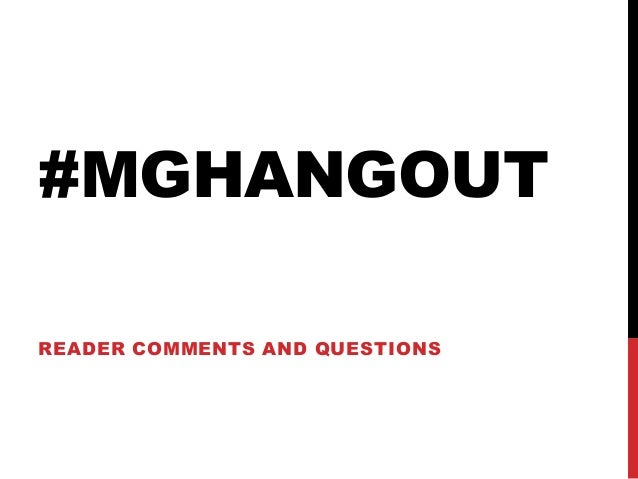 #MGHANGOUTREADER COMMENTS AND QUESTIONS