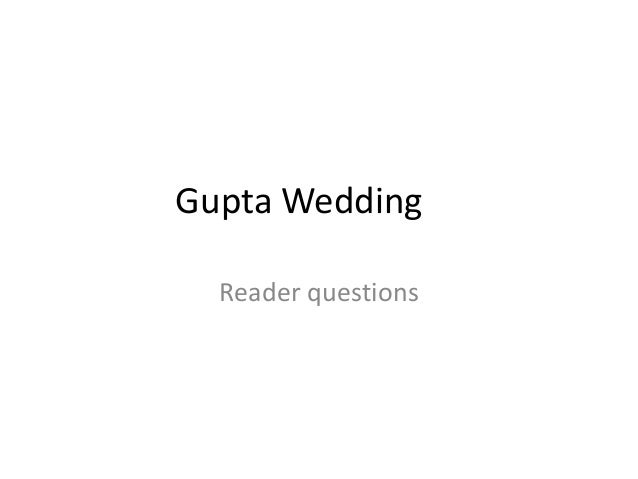 Gupta WeddingReader questions