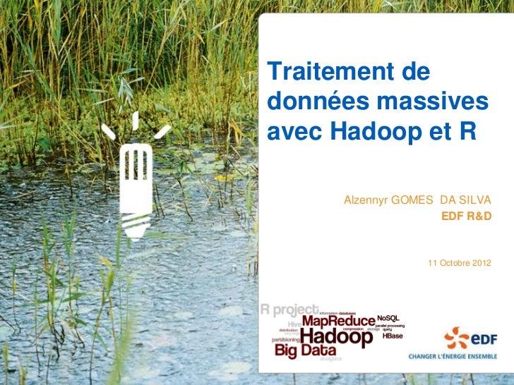 Traitement dedonnées massivesavec Hadoop et R     Alzennyr GOMES DA SILVA                    EDF R&D                  11 O...