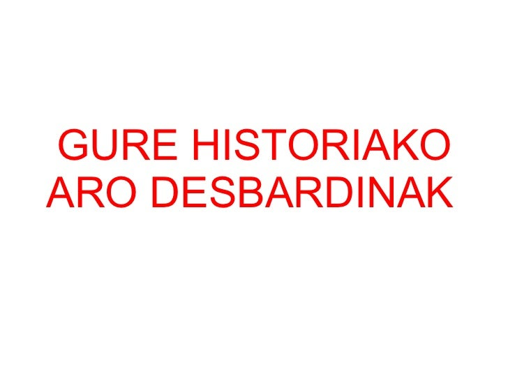 GURE HISTORIAKO ARO DESBARDINAK