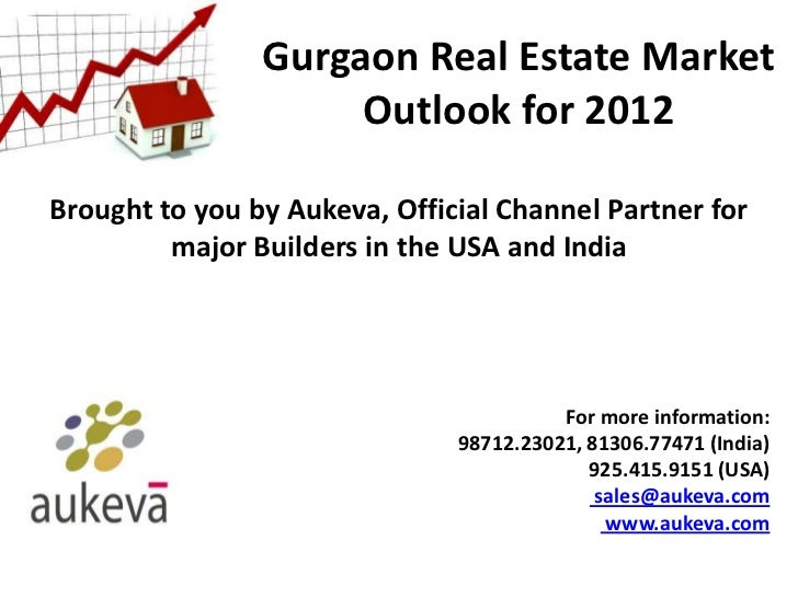 Gurgaon Real Estate Market                     Outlook for 2012Brought to you by Aukeva, Official Channel Partner for     ...