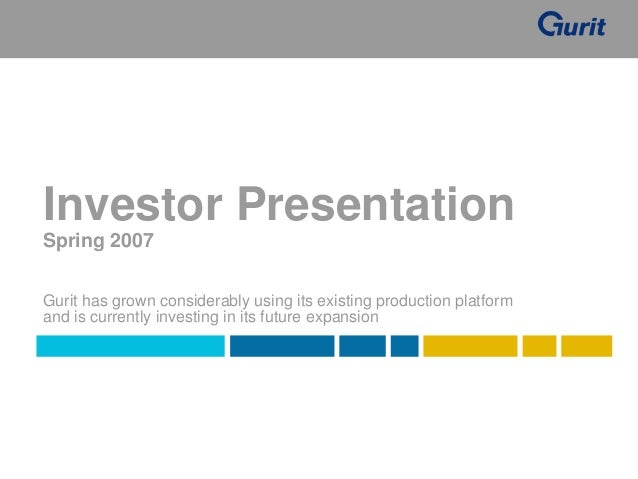 Investor PresentationSpring 2007Gurit has grown considerably using its existing production platformand is currently invest...