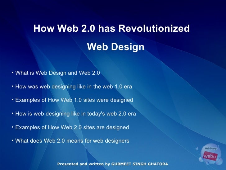 How Web 2.0 has Revolutionized  Web Design Presented and written by GURMEET SINGH GHATORA <ul><li>What is Web Design and W...