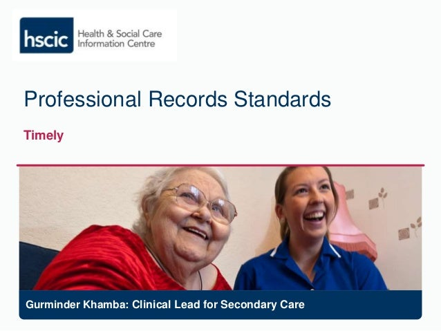Professional Records Standards Timely Gurminder Khamba: Clinical Lead for Secondary Care