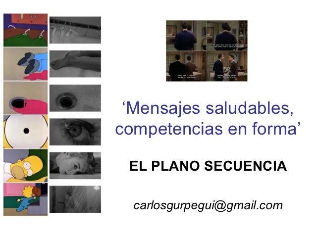 'Mensajes saludables,competencias en forma' EL PLANO SECUENCIA  carlosgurpegui@gmail.com