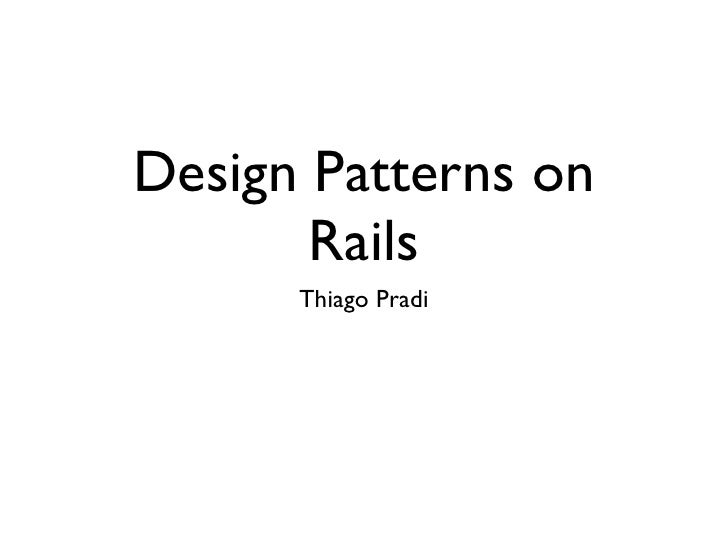 Design Patterns on       Rails      Thiago Pradi