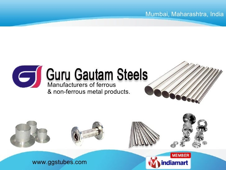 Mumbai, Maharashtra, India Manufacturers of ferrous  & non-ferrous metal products.