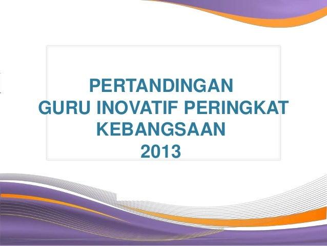 PERTANDINGANGURU INOVATIF PERINGKAT     KEBANGSAAN         2013