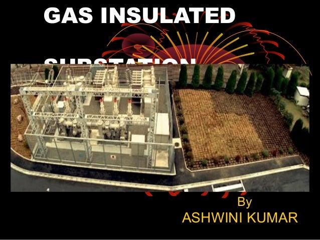GAS INSULATED SUBSTATION  By  ASHWINI KUMAR