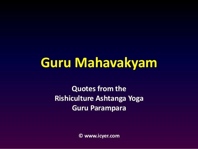 Guru Mahavakyam  Quotes from the  Rishiculture Ashtanga Yoga  Guru Parampara  © www.icyer.com