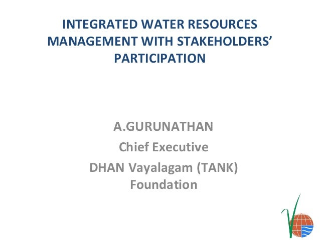 IWRM:Importance of stakeholder participation_A. Gurunathan from the DHAN Tank (Vayalagam) Foundation_2013