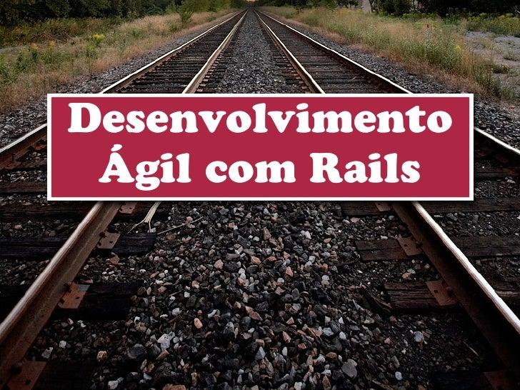 Desenvolvimento Ágil com Rails GURUSC 2011