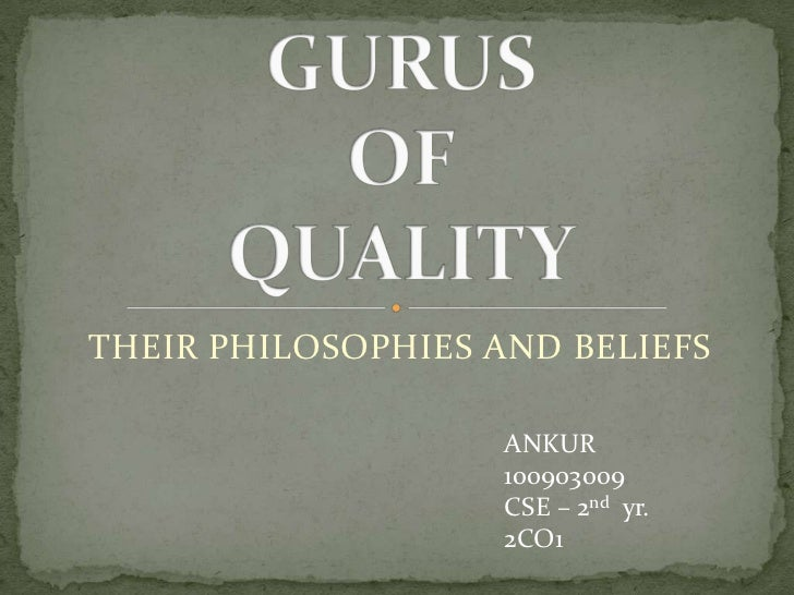 contributions of four quality gurus to Gurus in the area of quality management muhammad asif the aim of todays lecture is to take advantage of received wisdom on tqm learn the philosophies of quality.