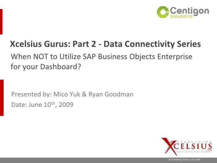 Xcelsius Gurus: SAP Webinar Part 2: When not to Utilize SAP BusinessObjects for your Dashboard?