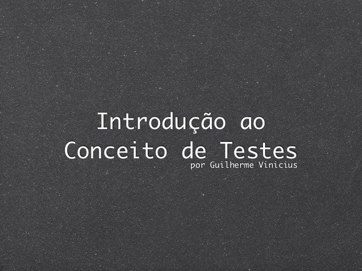 Introdução aoConceito de Testes         por Guilherme Vinicius
