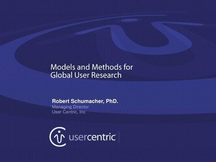 Robert Schumacher, PhD.Managing DirectorUser Centric, Inc