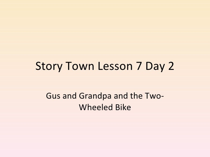 Story Town Lesson 7 Day 2 Gus and Grandpa and the Two-Wheeled Bike