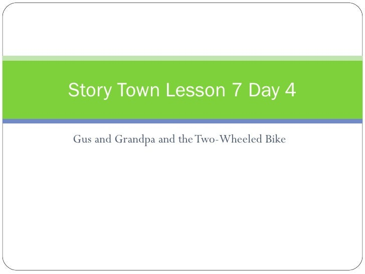 Gus and Grandpa and the Two-Wheeled Bike Story Town Lesson 7 Day 4