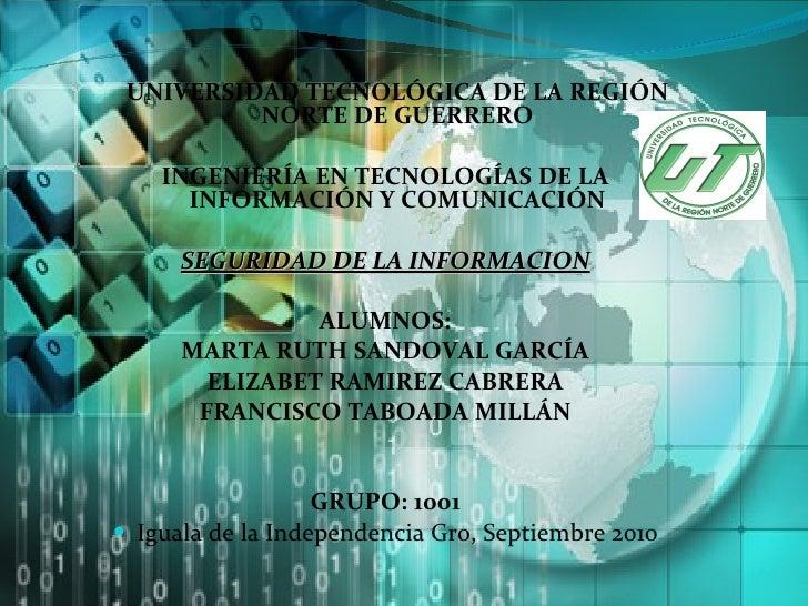 <ul><li>UNIVERSIDAD TECNOL Ó GICA DE LA REGI Ó N NORTE DE GUERRERO </li></ul><ul><li>INGENIERÍA EN TECNOLOGÍAS DE LA INFOR...