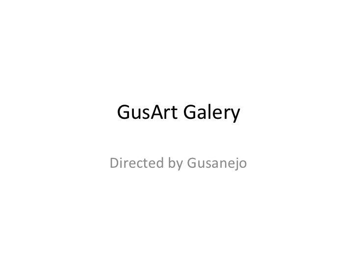 GusArtGalery<br />DirectedbyGusanejo<br />