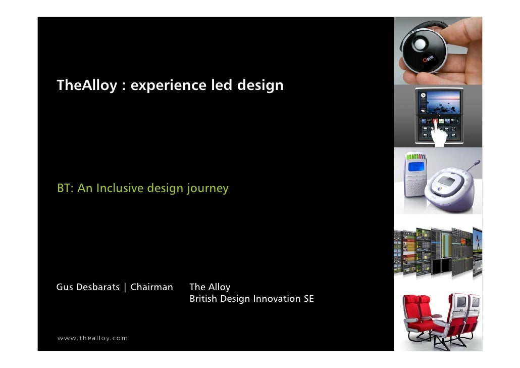 TheAlloy : experience led design     BT: An Inclusive design journey     Gus Desbarats | Chairman   The Alloy             ...