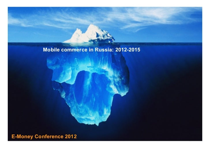 Mobile commerce in Russia: 2012-2015E-Money Conference 2012                           1