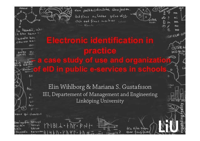 Electronic identification inpractice– a case study of use and organizationof eID in public e-services in schoolsElin Wihlb...