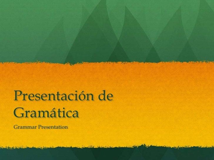 Presentación de Gramática<br />Grammar Presentation<br />