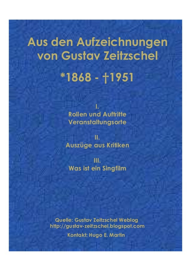 Aus den Aufzeichnungen von Gustav Zeitzschel *1868 - †1951 I. Rollen und Auftritte Veranstaltungsorte II. Auszüge aus Krit...