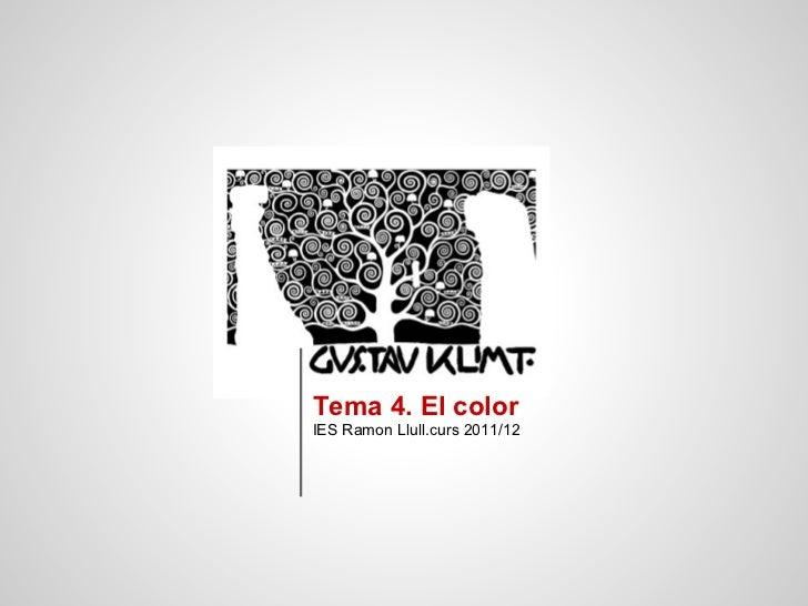 Tema 4. El colorIES Ramon Llull.curs 2011/12
